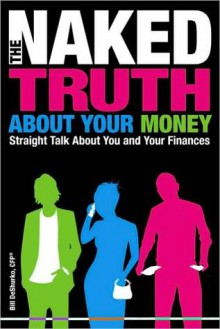 The Naked Truth about Your Money - Bill DeShurko