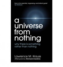 A Universe from Nothing - Lawrence M. Krauss, Richard Dawkins