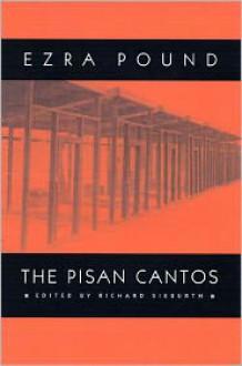The Pisan Cantos - Ezra Pound, Richard Sieburth