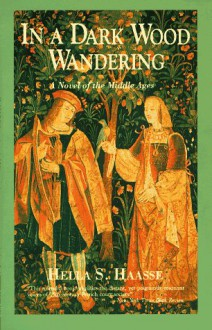 In a Dark Wood Wandering: A Novel of the Middle Ages - Hella S. Haasse, Anita Miller