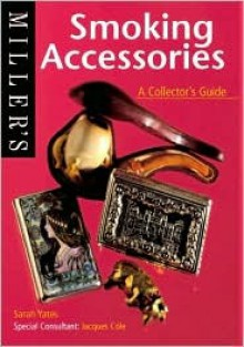 Miller's: Smoking Accessories: A Collector's Guide - Sarah Yates