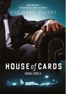 House of Cards. Ograć króla - Michael Dobbs