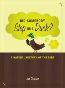 Did Somebody Step on a Duck?: A Natural History of the Fart - Jim Dawson, Greta Garbage