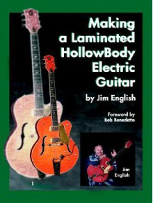 Making a Laminated Hollowbody Electric Guitar - Jim English