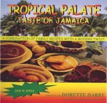 Tropical Palate Taste of Jamaica - Dorette Darby, Darby Dorette