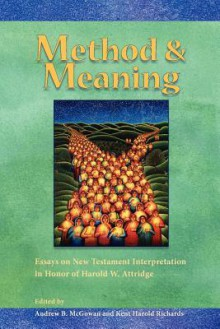 Method and Meaning: Essays on New Testament Interpretation in Honor of Harold W. Attridge - Andrew McGowan, Kent Harold Richards