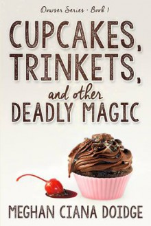 Cupcakes, Trinkets, and Other Deadly Magic - Meghan Ciana Doidge