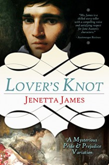 Lover's Knot: A Mysterious Pride & Prejudice Variation - Jenetta James
