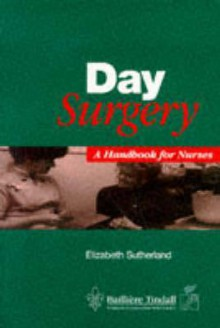 Day Surgery: A Handbook for Nurses - Elizabeth Sutherland