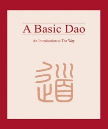 A Basic Dao: An Introduction to The Way - Philip Robyn, Philip Robyn