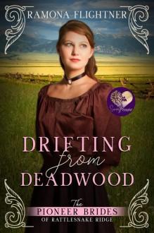 Drifting From Deadwood (The Pioneer Brides of Rattlesnake Ridge #6) - Ramona Flightner