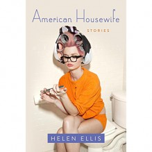 American Housewife: Stories - Kathleen McInerney, Helen Ellis, Lisa Cordileone, Dorothy Dillingham Blue, Rebecca Lowman