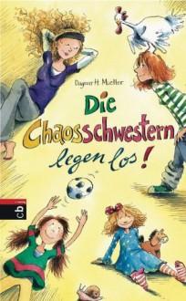 Die Chaosschwestern legen los (German Edition) - Dagmar H. Mueller, Franziska Harvey