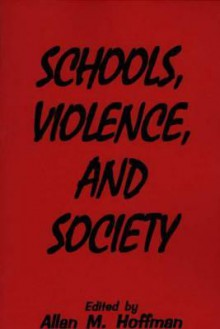Schools, Violence, and Society - Allan M. Hoffman