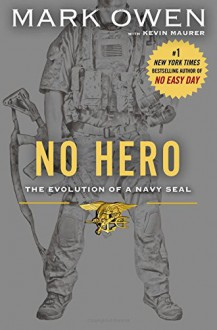 No Hero: The Evolution of a Navy SEAL - Mark Owen, Kevin Maurer