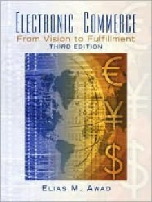 Electronic Commerce: From Vision to Fulfillment - Elias M. Awad