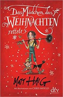 Das Mädchen, das Weihnachten rettete: Roman - Matt Haig,Chris Mould,Sophie Zeitz-Ventura