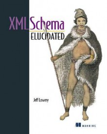 XML Schema Elucidated - Jeff Lowery