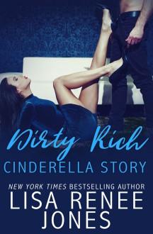 Dirty Rich Cinderella Story - Lisa Renee Jones