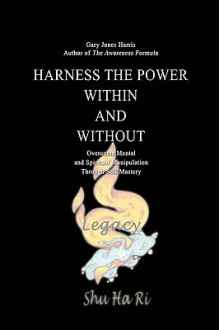 Harness the Power Within and Without: Overcome Mental and Spiritual Manipulation Through Self Mastery - Gary Jones Harris