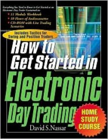 The How to Get Started in Electronic Day Trading Home Study Course [With CDROM and 12 Hrs and 224 Pg Workbook] - David S. Nassar