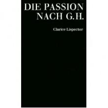 Die Passion nach G.H. - Clarice Lispector