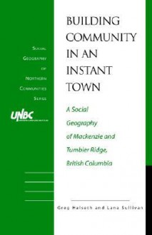 Building Community in an Instant Town - G. Halseth, L. Sullivan