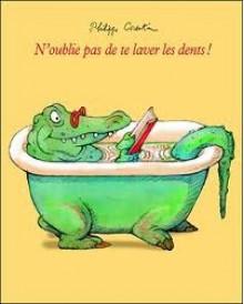 N'oublie Pas De Te Laver Les Dents ! (French Edition) - Philippe Corentin