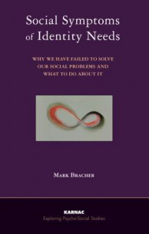 Social Symptoms of Identity Needs: Why We Have Failed to Solve Our Social Problems and What to Do about It: Why We Have Failed to Solve Our Social Problems and What to Do about It - Mark Bracher