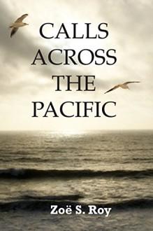 Calls Across the Pacific - Zoë S. Roy