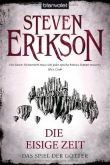 Das Spiel der Götter (4): Die eisige Zeit - Steven Erikson,Tim Straetmann