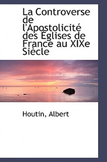 La Controverse De L'Apostolicitaa>09/02/2009</Loc[[[[ - Houtin Albert