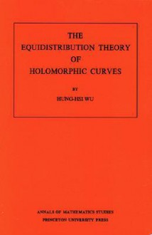 The Equidistribution Theory of Holomorphic Curves. (Am-64) - Hung-his Wu