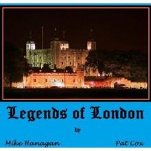 Legends of London - Abridged Edition (The Legends Collection) - Pat Cox, Mike Hanagan