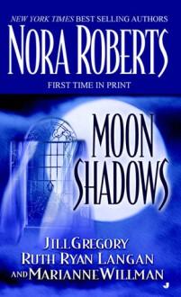 Moon Shadows - Ruth Ryan Langan, Jill Gregory, Marianne Willman, Nora Roberts