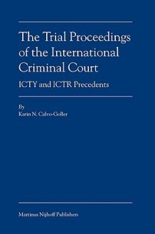 The Trial Proceedings of the International Criminal Court: ICTY and ICTR Precedents - Karin N. Calvo-Goller