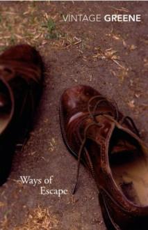 Ways Of Escape (Vintage Classics) - Graham Greene