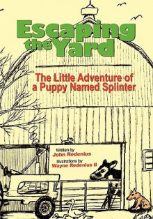 Escaping the Yard, the Little Adventure of a Puppy Named Splinter - John Redenius