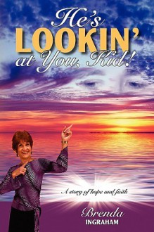 He's Lookin' at You, Kid!: A Story of Hope and Faith - Brenda Ingraham