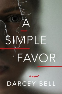 A Simple Favor: A Novel - Darcey Bell