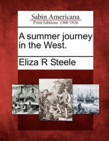 A Summer Journey in the West - Eliza R. Steele