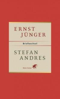 Briefe 1937-1970 - Ernst Jünger, Stefan Andres