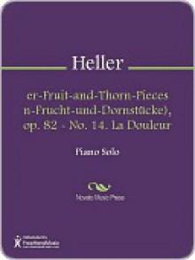 Flower-Fruit-and-Thorn-Pieces (Blumen-Frucht-und-Dornstucke), op. 82 - No. 14. La Douleur - Stephen Heller