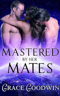 Mastered by Her Mates (Interstellar Bride Series Book 6) - Grace Goodwin