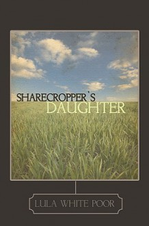 Sharecropper's Daughter - Lula White Poor