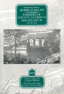 Ordnance Survey Memoirs of Ireland: Vol. 19: Parishes of County Antrim VI: 1830, 1833, 1835-8 - Angelique Day