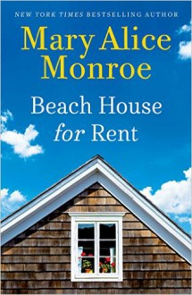Beach House for Rent (The Beach House) - Mary Alice Monroe