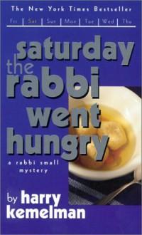 Saturday Rabbi Went Hungry - Harry Kemelman