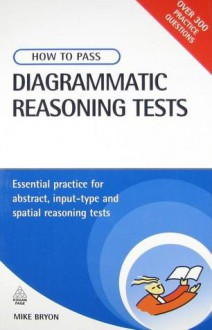 How to Pass Diagrammatic Reasoning Tests: Essential Practice for Abstract, Input Type and Spatial Reasoning Tests - Mike Bryon