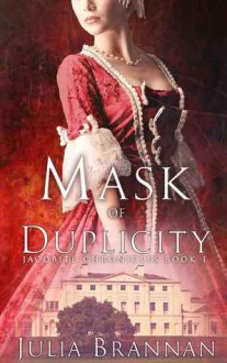 Mask of Duplicity (The Jacobite Chronicles Book 1) - Julia Brannan
